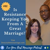 Episode 82: Is Resistance Keeping You From A Great Marriage? [Audio]