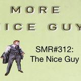 SMR#312: The Nice Guy