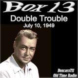 Box 13 - Double Trouble (07-10-49)