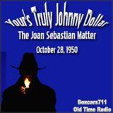 Your's Truly Johnny Dollar - The Joan Sebastian Matter (10-28-50)