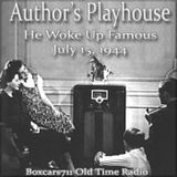 Author's Playhouse - The Man Who Woke Up Famous (07-15-44)