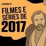 Melhore e Piores Filmes e Séries de 2017