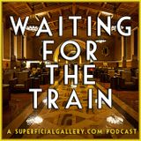 "Waiting for the Train: Special Bonus Episode, aka ""Whiskey and T*ts"""