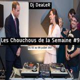 LES CHOUCHOUS DE DJ DEALER #9 (du 03 au 09 juillet 2017)