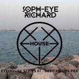 EyeHouse Series 01 - Deep House Mix - DJ Soph-eye Richard - August 2017