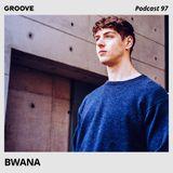 Groove Podcast 97 - Bwana