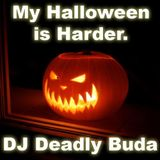 My Halloween is Harder by DJ Deadly Buda