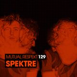 Mutual Respekt 129 with Spektre