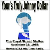 Your's Truly Johnny Dollar - The Royal Street Matter (11-25-56)