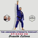 #10 Braulio Estima - The Unknown Strength Podcast