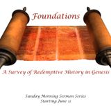 Foundations: A Survey of Redemptive History in Genesis. Gen 10:32 & 11:1-9