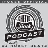 Ghetto Funk Podcast 10 Roast Beatz