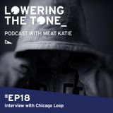 Meat Katie 'Lowering The Tone' Episode 18 - (Interview with Chicago Loop)