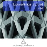 Primary [colours] Mix Series #10 - Upwellings (Live)