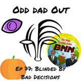 Blinded By Bad Decisions: ODO 77