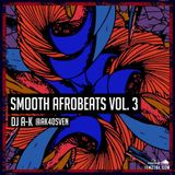 DJ A-K Presents Smooth Afrobeats Vol. 3