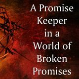 Promise Keeper in a World of Broken Promises - Audio