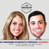 #03 Luke Leaman & Zoe Knight PART 2 - The Unknown Strength Podcast