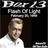 Box 13 - Flash Of Light (02-20-49)