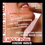 We Need To Talk About Porn. A Panel Discussion Hosted by Antonia Marsh - March 5th 2017