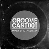 GROOVECAST001   mixed by Grooveboxx
