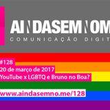 Ainda Sem Nome #128 – YouTube x LGBTQ e Bruno no Boa?