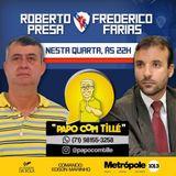 Papo com Tillé | Roberto Presa e Frederico Farias
