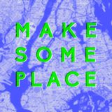 Make Some Place: ADAPTING TO YOUR PLACE