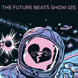 The Future Beats Show 125