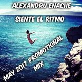 Alexandru Enache - Siente El Ritmo(May 2017 Promotional Mix)