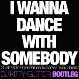 I WANNA DANCE WITH SOMEBODY (Dj Kitty Glitter Bootleg)