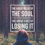 The Great Value of the Soul; The Great Cost of Losing It (Part 1) [Ezekiel 3:16-21]