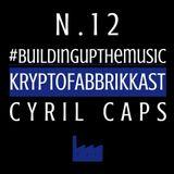 #Buildingupthemusic KRYPTOFABBRIKKAST N.12 - Cyril Caps - 07/09/2017_FREE DOWNLOAD