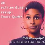 "An Extraordinary Recap: Insecure - ""Hella Disrespectful"" (Feat. The Brown Liquor Report)"