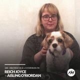 Reich Joyce - 20.10.2017 + Aisling O'Riordan
