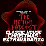 George Loukas Presents The METUM Podcast - CLASSIC HOUSE CHRISTMAS EXTRAVAGANZA