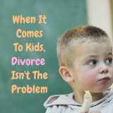 When It Comes To Kids, Divorce Isn't The Problem