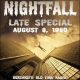 Nightfall - Late Special (08-08-80)