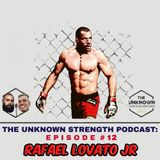 #12 Rafael Lovato Jr - The Unknown Strength Podcast