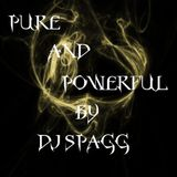 PURE AND POWERFUL SHOW BY DJ SPAGG