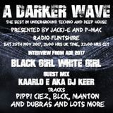 #145 A Darker Wave 25-11-2017 (interview & EP, Black Girl White Girl. Guest mix, DJ Keer)