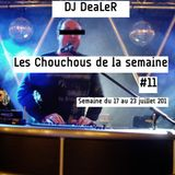 LES CHOUCHOUS DE DJ DEALER #11 (du 17 au 23 juillet 2017)