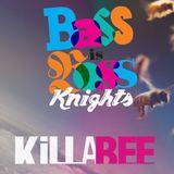 BASS IS BOSS KNIGHTS : KillaBee