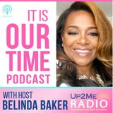 It is Our Time Podcast with Host Belinda Baker and Special Guest Panel