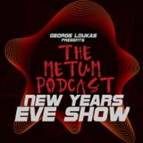 George Loukas Presents The METUM Podcast - NEW YEARS EVE SHOW