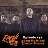 Episode #52: Adam De Micco (Lorna Shore)