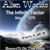 Alien Worlds - The Infinity Factor Pt1 Of 2 (05-12-79)