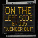 "OTLS #305 ""Wenger Out"""