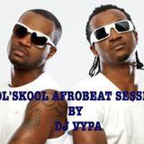 OL'SKOOL AFROBEAT SESSION BY DJ VYPA