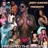 FRESH TO THE BONE MIX BY JIGGY HUNCKS